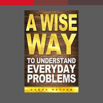 A Wise Way to understand everyday problems