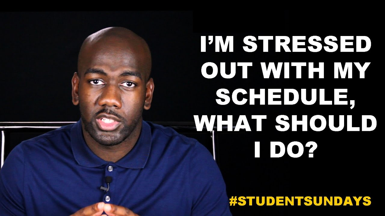 I'm Stressed Out With My Schedule, What Should I Do? #StudentSundays