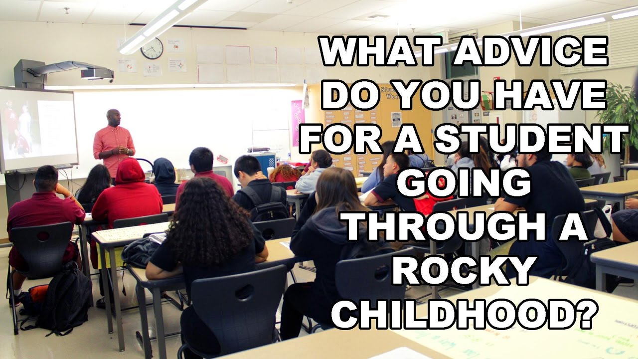 What Advice Do You Have for a Student Going Through a Rocky Childhood?