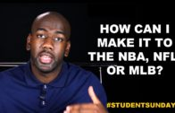 How Can I Make it to the NBA, NFL, or MLB? #StudentSundays