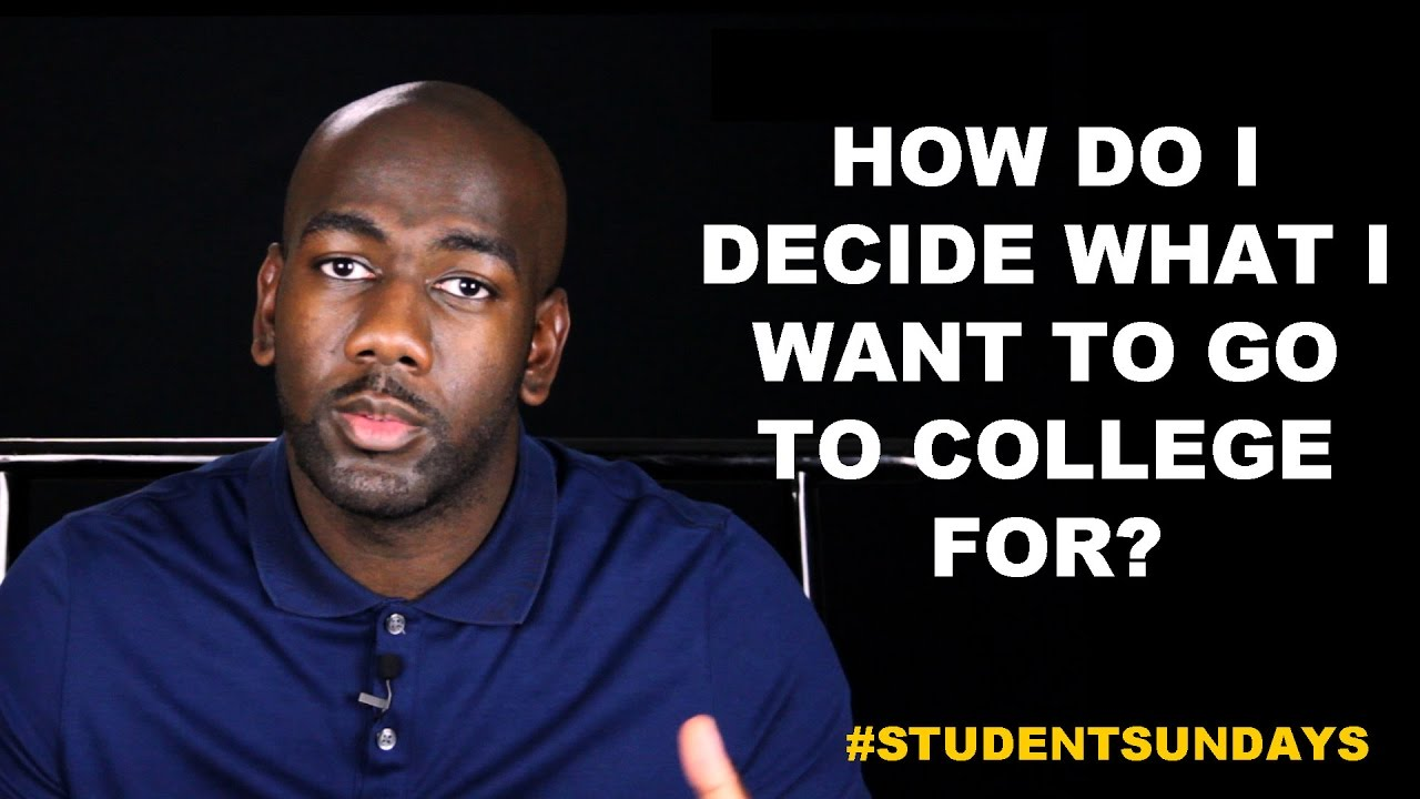 How Do I Decide What I Want To Go To College For? #StudentSundays