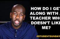 How Do I Get Along with a Teacher Who Doesn't Like Me? #StudentSundays