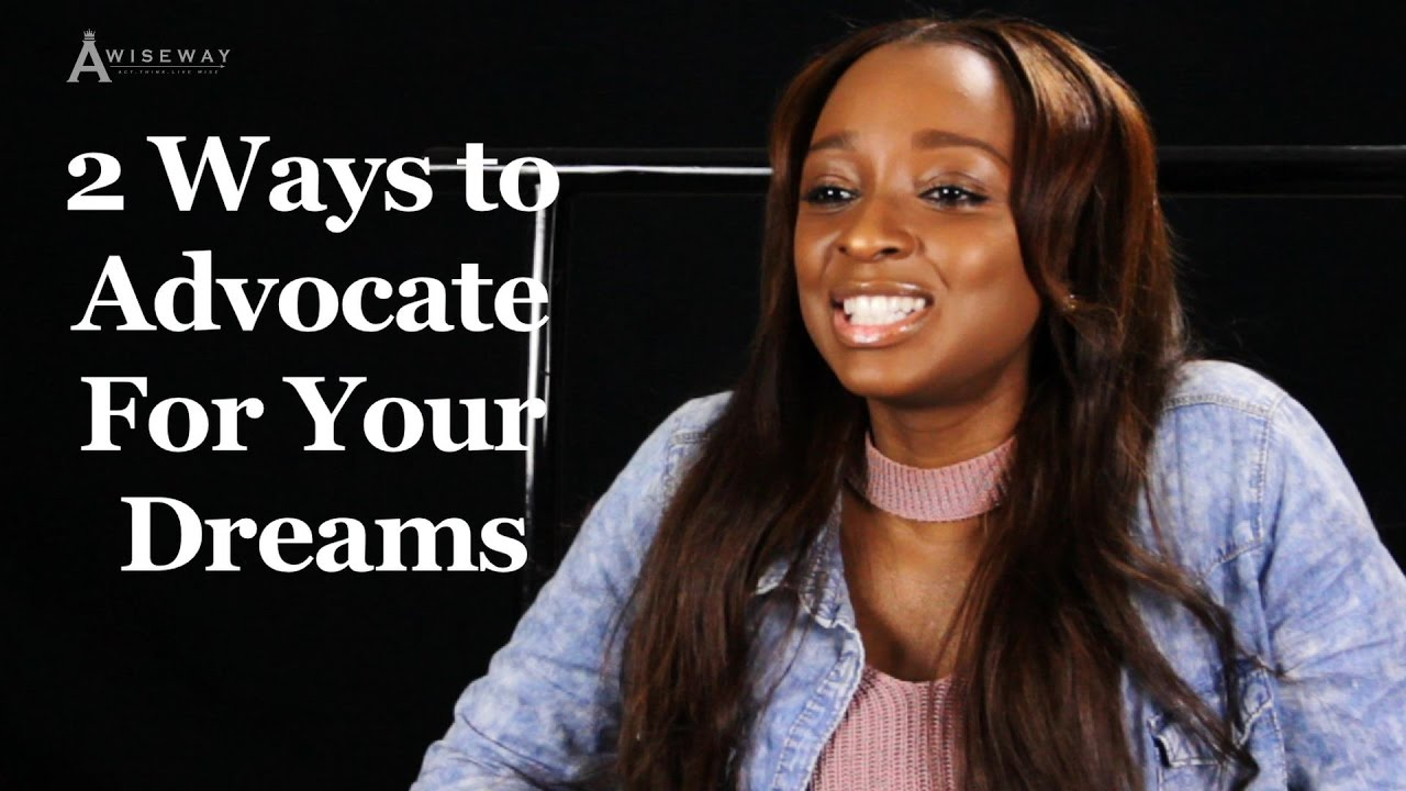 2 Ways to Advocate For Your Dreams