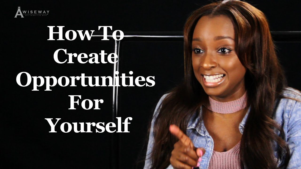 How To Create Opportunities For Yourself in Life