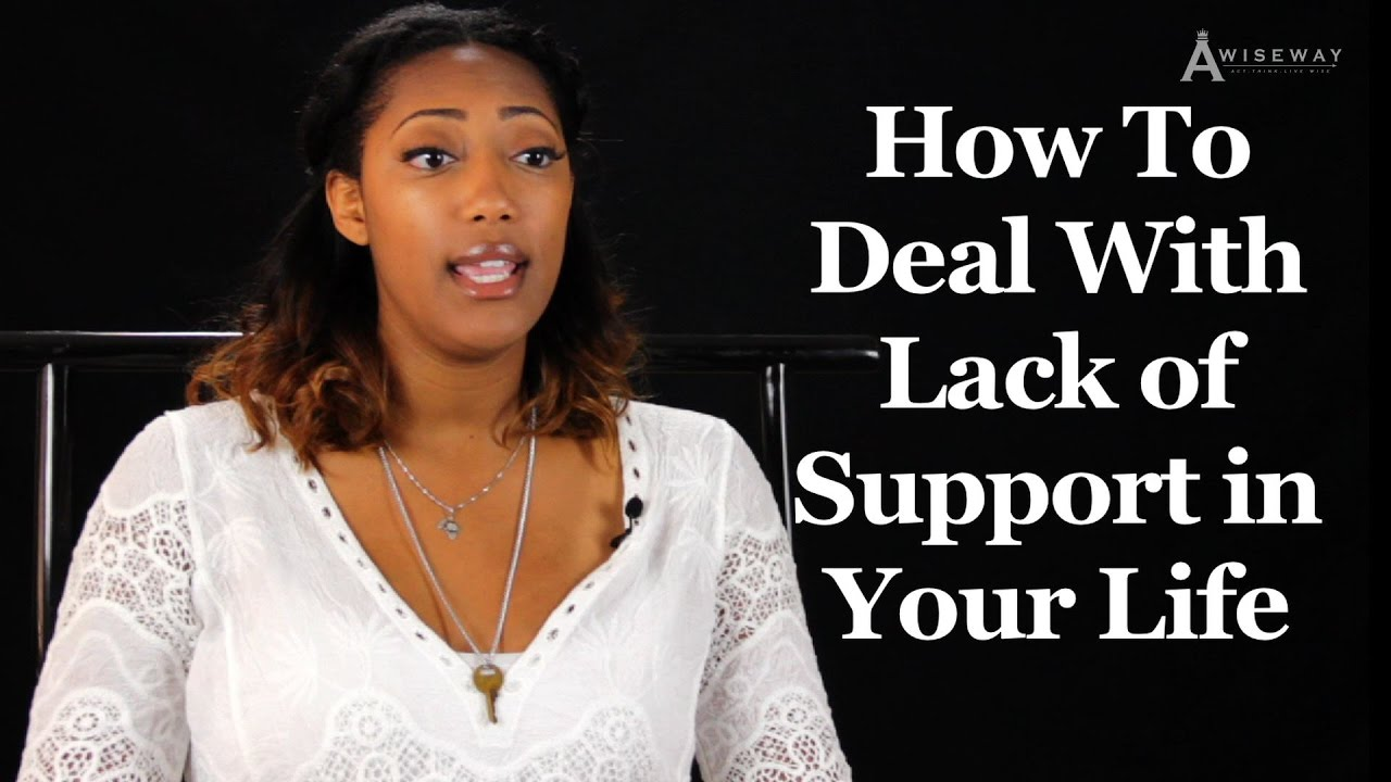 How to Deal with Lack of Support in Your Life | Legal Advisor