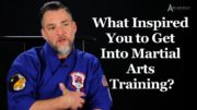 What Inspired You to Get Into Martial Arts Training?