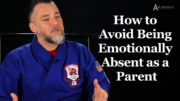 How to Avoid Being Emotionally Absent as a Parent